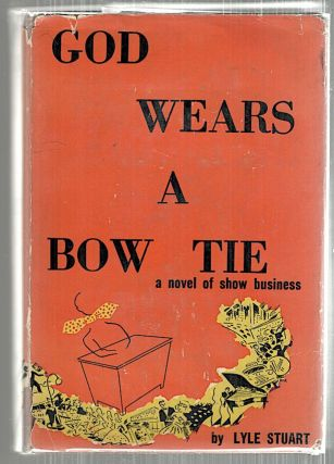 God Wears a Bow Tie; A Novel of Show Business. Lyle Stuart.