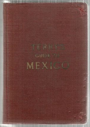 Terry's Guide to Mexico; The New Standard Guide book to the Mexican Republic. T. Philip Terry