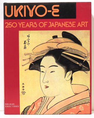 Ukiyo-E; 250 Years of Japanese Art. Roni Neuer, Herbert Libertson.