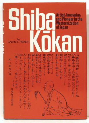 Shiba Kokan; Artist, Innovator, and Pioneer in the Westernization of Japan. Calvin L. French.