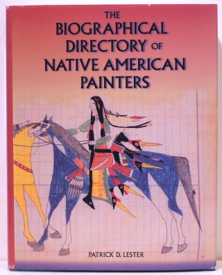 Biographical Directory of Native American Painters. Patrick D. Lester
