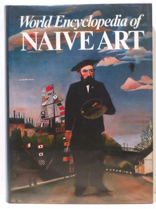 World Encyclopedia of Naive Art; A Hundred Years of Art. Oto Bihalji-Merin, Nebojsa-Bato Tomasevic