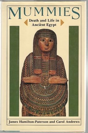 Mummies; Death and Life in Ancient Egypt. James Hamilton-Paterson, Carol Andrews