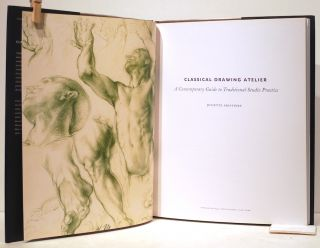 Classical Drawing Atelier; A Contemporary Guide to Traditional Studio Practice