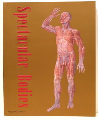 Spectacular Bodies; The Art and Science of the Human Body from Leonardo to Now. Martin Kemp,...