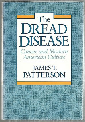 Dread Disease; Cancer and Modern American Culture. James T. Patterson