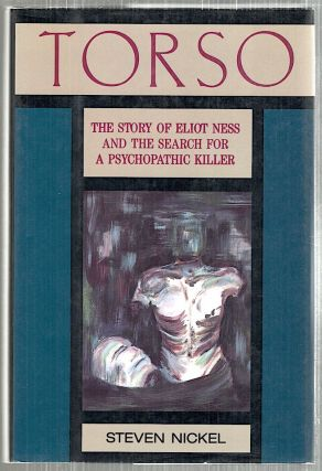 Torso; The Story of Eliot Ness and the Search for a Psychopathic Killer. Steven Nickel.