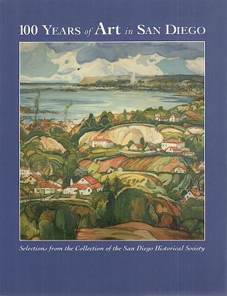 100 Years of Art in San Diego; Selections from the Collection of the San Diego Historical...