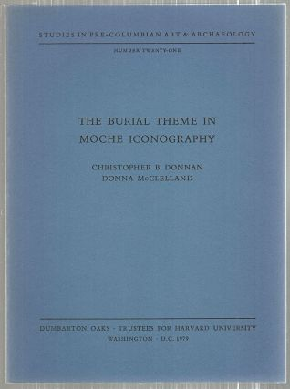 Burial Theme in Moche Iconography. Christopher B. Donnan, Donna McClelland