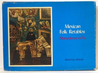 Mexican Folk Retablos; Masterpieces on Tin. Gloria Kay Giffords