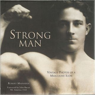 Strong Man; Vintage Photos of a Masculine Icon. Robert Mainardi