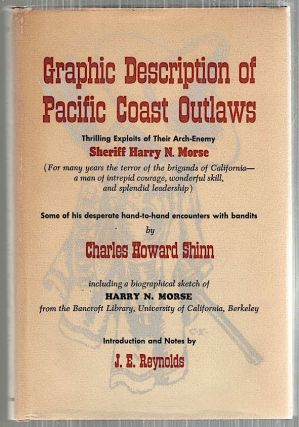 Graphic Description of Pacific Coast Outlaws; Thrilling Exploits of Their Arch-Enemy Sheriff...