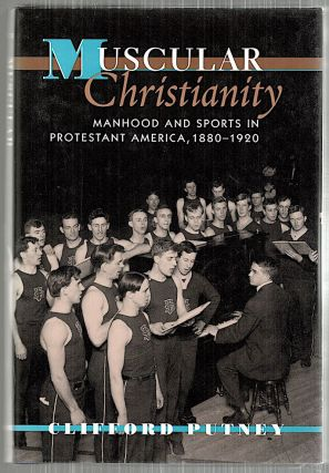Muscular Christianity; Manhood and Sports in Protestant America, 1880-1920. Clifford Putney