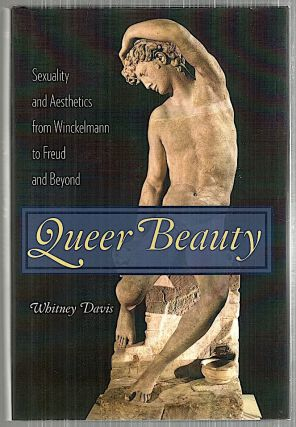 Queer Beauty; Sexuality and Aesthetics from Winckelmann to Freud and Beyond. Whitney Davis.