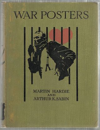 War Posters; Issued by Belligerent and Neutral Nations 1914-1919. Martin Hardie, Arthur K. Sabin