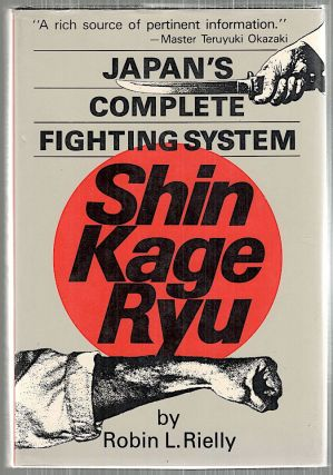 Shin Kage Ryu; Japan's Complete Fighting System. Robin L. Rielly.