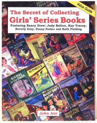 Secret of Collecting Girls' Series Books; Featuring Nancy Drew, Judy Bolton, Kay Tracey, Beverly...