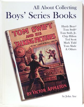 All About Collecting Boys' Series Books; Hardy Boys, Tom Swift, Tom Swift, Jr., Chip Hilton, Ted...