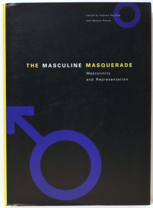 Masculine Masquerade; Masculinity and Representation. Andrew Perchuk, Helaine Posner.