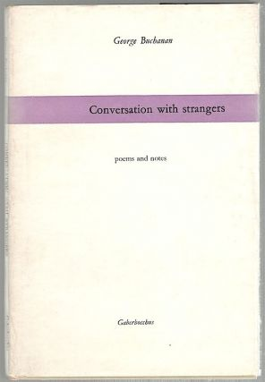 Conversation with Strangers; Poems and Notes. George Buchanan.