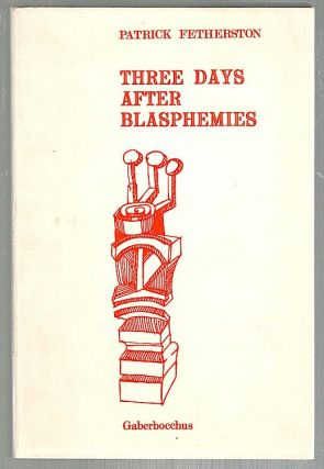 Three Days After the Blasphemies. Patrick Fetherston.