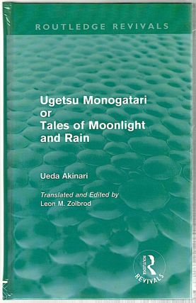 Ugetsu Monogatari or Tales of Moonlight and Rain; A Complete English Version of the...