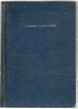 Things Japanese; Notes on Various Subjects Connected with Japan. Basil Hall Chamberlain