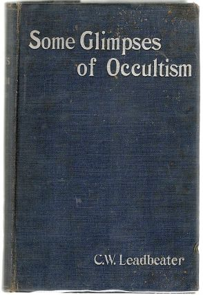 Some Glimpses of Occultism; Ancient and Modern. C. W. Leadbeater