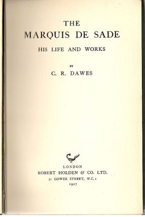 Marquis De Sade; His Life and Works. C. R. Dawes.