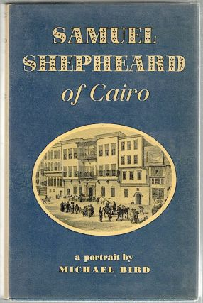 Samuel Shepheard of Cairo; A Portrait. Michael Bird