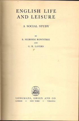 English Life and Leisure; A Social Study. B. Seebohm Rowntree, G. R. Lavers.