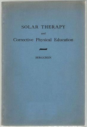 Solar Therapy; And Corrective Physical Education. Tell J. Berggren