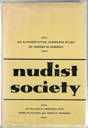 Nudist Society; An Authoritave, Complete Study of Nudism in America. William E. Hartman