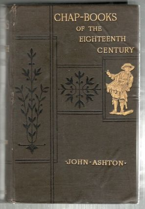Chap-Books of the Eighteenth Century; With Facsimiles, Notes, and Introduction. John Ashton