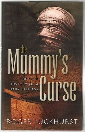 Mummy's Curse; The True History of a Dark Fantasy. Roger Luckhurst