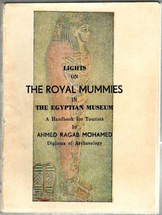 Lights on the Royal Mummies in the Egyptian Museum; A Handbook for Tourists. Ahmed Ragab Mohamed