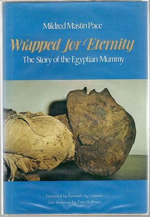 Wrapped for Eternity; The Story of the Egyptian Mummy. Mildred Mastin Pace