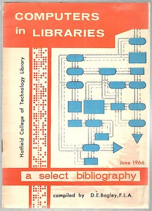 Computers in Libraries; A Select Bibliography. D. E. Bagley