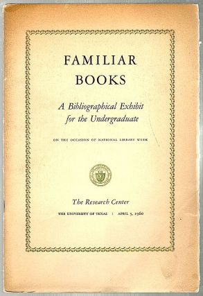 Familiar Books; A Bibliographical Exhibit for the Undergraduate. Edwin T. Bowden