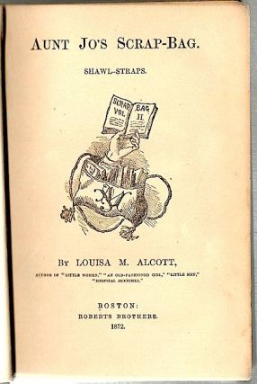 Aunt Jo's Scrap-Bag 2; Shawl-Straps. Louisa M. Alcott.