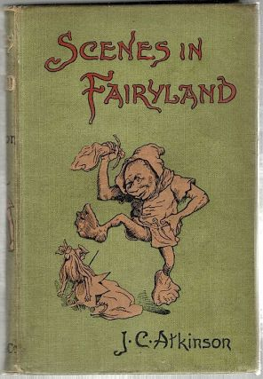 Scenes in Fairyland; Miss Mary's Visits to the Court of Fairy Tealm. J. C. Atkinson.