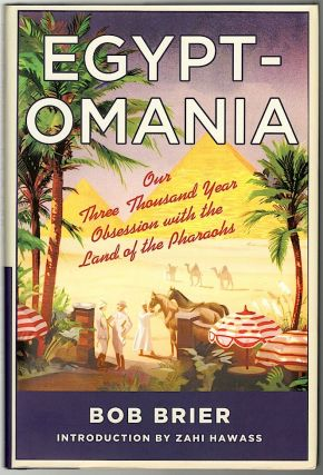 Egyptomania; Our Three Thousand Year Obsession with the Land of the Pharoahs. Bob Brier