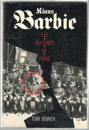 Klaus Barbie; The Butcher of Lyons. Tom Bower