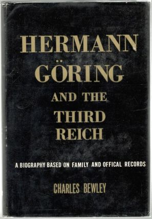Herman Göring and the Third Reich; A Biography Based on Family and Official Records. Charles Bewley