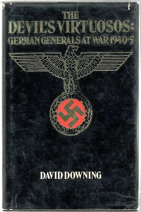 Devil's Virtuosos; German Generals at War 1940-5. David Downing