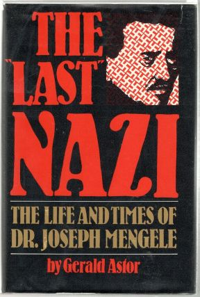 Last Nazi; The Life and Times of Dr. Joseph Mengele. Gerald Astor