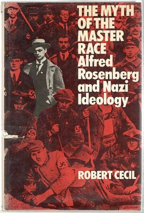 Myth of the Master Race; Alfred Rosenberg and Nazi Ideology. Robert Cecil