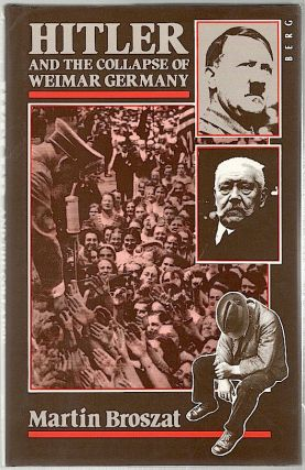 Hitler and the Collapse of Weimar Germany. Martin Broszat