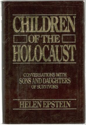 Children of the Holocaust; Conversations with Sons and Daughters of Survivors. Helen Epstein
