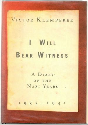 I Will Bear Witness; A Diary of the Nazi Years, 1933-1941. Victor Klemperer